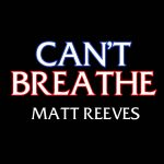 """I Can't Breathe"" – Matt Reeves - YouTube thumbnail"